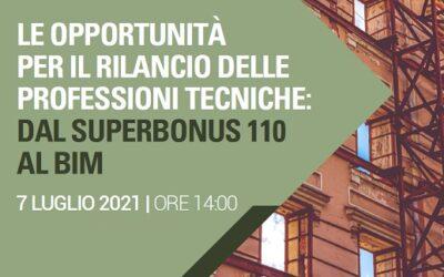 Le opportunità per il rilancio delle Professioni Tecniche: dal Superbonus 110 al BIM (7/07/21)